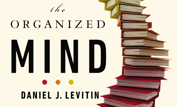 The Organized Mind Daniel Levitin Summary