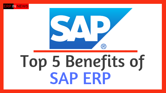 Top 5 Benefits of Sap ERP